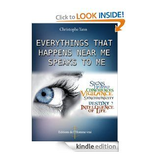 Everything that Happens Near Me Speaks to Me   Kindle edition by Christophe Yann, Editions de l'Homme vrai at http//www.homme vrai. Religion & Spirituality Kindle eBooks @ .