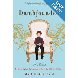 Dumbfounded: Big Money. Big Hair. Big Problems. Or Why Having It All Isn't for Sissies.: Matt Rothschild: 9780307405425: Books