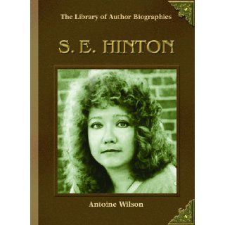 S.E. Hinton (Library of Author Biographies): Antoine Wilson: 9780823937783: Books