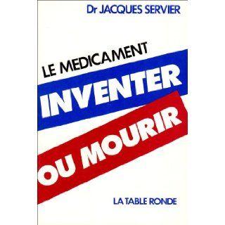 Le medicament, inventer ou mourir (French Edition) Jacques Servier 9782710301165 Books