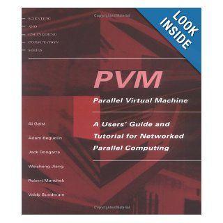 PVM Parallel Virtual Machine A Users' Guide and Tutorial for Network Parallel Computing (Scientific and Engineering Computation) Al Geist, Adam Beguelin, Jack Dongarra, Weicheng Jiang, Robert Manchek, Vaidyalingam S. Sunderam 9780262571081 Books