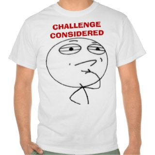 Challenge Considered Internet meme face T shirts