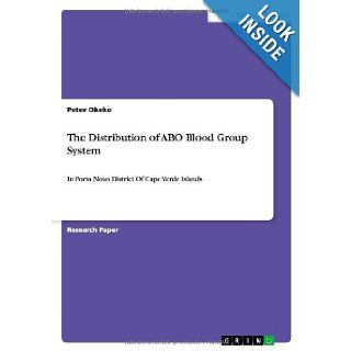 The Distribution of Abo Blood Group System: Peter Okeke: 9783640790739: Books