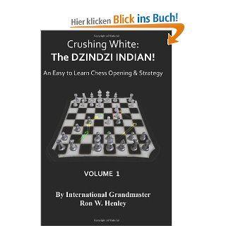 Crushing White The DZINDZI INDIAN An Easy To Learn Chess Opening & Strategy Ron W. Henley Fremdsprachige Bücher