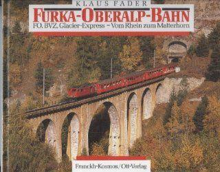 Furka   Oberalp  Bahn. FO, BVZ, Glacier  Express. Vom Rhein zum Matterhorn: Klaus Fader: Bücher