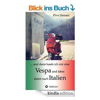 und dann kaufe ich mir eine Vespa und fahre damit nach Italien eBook: Pivo Deinert: Kindle Shop