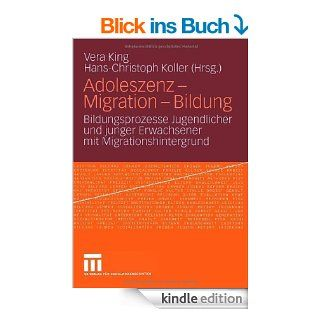 Adoleszenz   Migration   Bildung: Bildungsprozesse Jugendlicher und junger Erwachsener mit Migrationshintergrund eBook: Vera King, Hans Christoph Koller: Kindle Shop