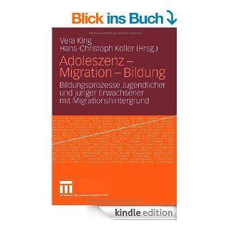 Adoleszenz   Migration   Bildung: Bildungsprozesse Jugendlicher und junger Erwachsener mit Migrationshintergrund eBook: Vera King, Hans Christoph Koller: Kindle Shop