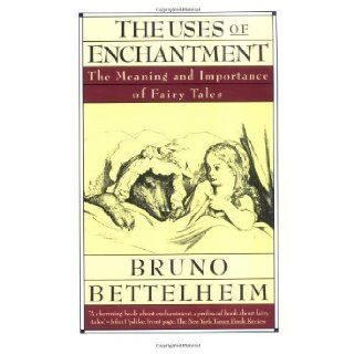 The Uses of Enchantment The Meaning and Importance of Fairy Tales by Bettelheim, Bruno [1989] Books