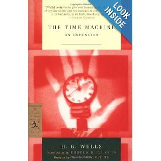 The Time Machine An Invention (Modern Library Classics) H.G. Wells, W.A. Dwiggins, Ursula K. Le Guin 9780375761188 Books