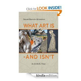 What Art Is   And Isn't: An Aesthetic Tract eBook: Donald Knowles Richardson: Kindle Store