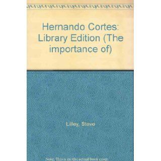 Hernando Cortes (Importance of): Stephen R. Lilley: 9781560060666: Books