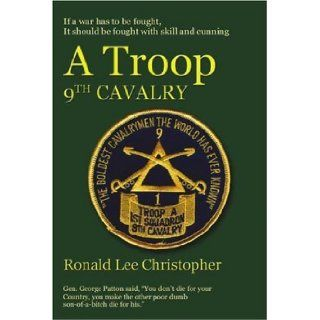 A Troop, 9th Cavalry: The Boldest Cavalrymen the World Has Ever Known: Ronald Lee Christopher: 9781591293644: Books