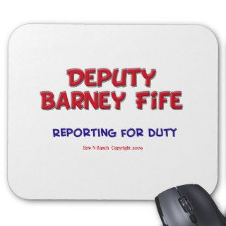 Deputy Barney Fife Reporting for Duty Mouse Pads