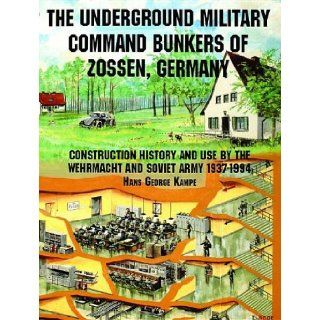 The Underground Military Command Bunkers of Zossen, Germany (Schiffer Military/Aviation History) Hans George Kampe, The little known command bunker complex south of Berlin as used by the Germans (WWII) and by the Russians. 9780764301643 Books