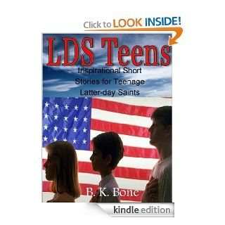 LDS Teens   Inspirational Short Stories for Teenage Latter day Saints eBook: B. K. Bone: Kindle Store