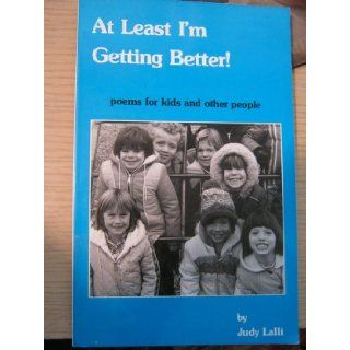 At Least I'm Getting Better!: Poems for Kids and Other People: Judy, Illustrated by Douglas L. Mason Fry Lalli: 9780935648157: Books