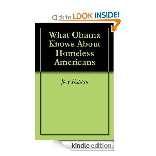 What Obama Knows About Homeless Americans   Kindle edition by Joey Kaplan. Humor & Entertainment Kindle eBooks @ .