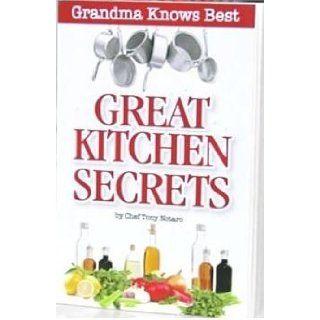 GREAT KITCHEN SECRETS {Great Kitchen Secrets} [Great Kitchen Secret]  Grandma Knows BestGreat Kitchen Secrets by Tony Notaro (Grandma Knows Best (As Seen on TV)) Chef Tony Notaro 8937485910468 Books
