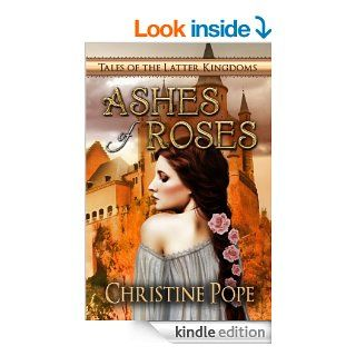 Ashes of Roses (Tales of the Latter Kingdoms)   Kindle edition by Christine Pope. Science Fiction & Fantasy Kindle eBooks @ .
