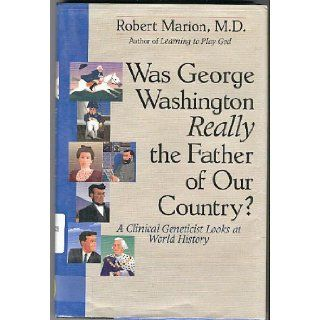 Was George Washington Really the Father of Our Country? A Clinical Geneticist Looks at World History Robert Marion 9780201622553 Books