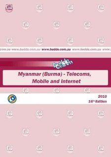 Myanmar (Burma)   Telecoms, Mobile and Internet: Paul Budde Communication Pty Ltd: Books