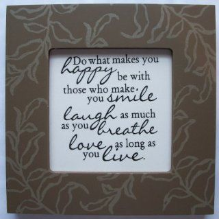 "Kindred Hearts Inspirational Quote Frame (6 x 6 Brown Leaf Pattern) (""Do what makes you happy, be with those who make you smile, laugh as much as you breathe, love as long as you live"") : Other Products : Everything Else"