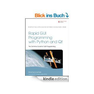 Rapid GUI Programming with Python and Qt: The Definitive Guide to PyQt Programming eBook: Mark Summerfield: Kindle Shop