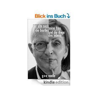 Der alte Sack, seine Frau, die Beatles und die Dinge des Lebens. eBook: Gregor H. Noelle, Elisabeth M. Noelle, Maximilian G. Noelle: Kindle Shop