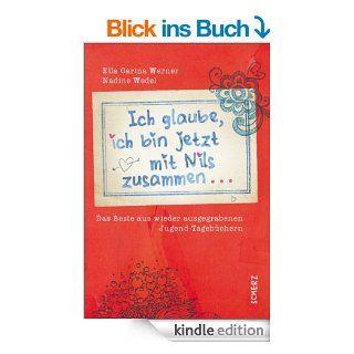 Ich glaube, ich bin jetzt mit Nils zusammen: Das Beste aus wieder ausgegrabenen Jugend Tageb�chern eBook: Ella Carina Werner, Nadine Wedel: Kindle Shop