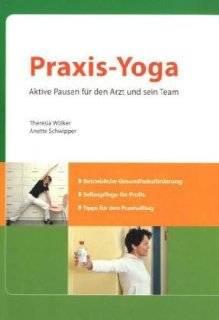 Praxis Yoga: So macht Arbeiten mehr Spa�: .de: Theresia W�lker, Anette Schwipper: Bücher