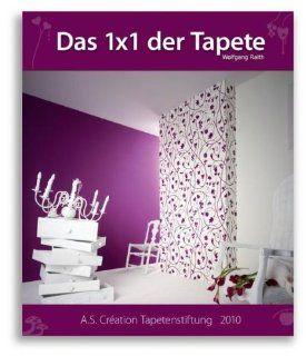 Das 1x1 der Tapete   2010 Ein Lehrbuch f�r Handwerker, und alle die es werden wollen Wolfgang Raith Bücher