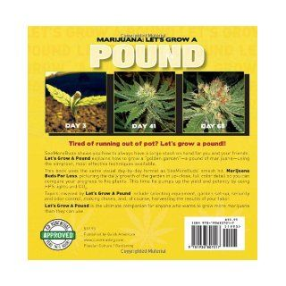 Marijuana: Let's Grow a Pound: A Day by Day Guide to Growing More Than You Can Smoke: SeeMoreBuds: 9781936807017: Books