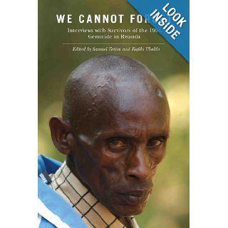 We Cannot Forget Interviews with Survivors of the 1994 Genocide in Rwanda (Genocide, Political Violence, Human Rights) Professor Samuel Totten, Professor Rafiki Ubaldo 9780813549705 Books