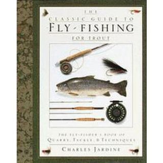 The Classic Guide to Fly Fishing for Trout/the F