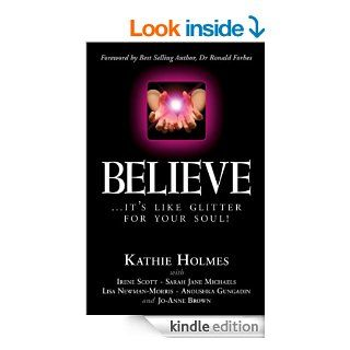 Believe:it's like glitter for your soul. (Shine Bright) eBook: Kathie Holmes, Irene Scott, Sarah Jane Michaels, Lisa Newman Morris, Anoushka Gungadin, Jo Anne Brown: Kindle Store