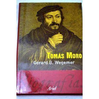 Tomas Moro (Spanish Edition) Gerard B. Wegemer 9788434466920 Books