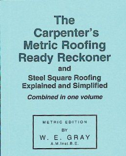 The Carpenter's Metric Roofing Ready Reckoner W. E. Gray 9780854420049 Books