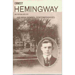 Ernest Hemingway as recalled by His High School Contemporaries Ina Mae Schleden, Marion Rawls Herzog, Harry Knaphurst Books