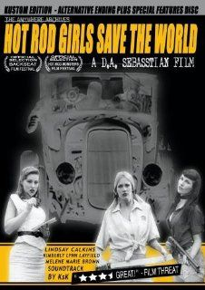 Hot Rod Girls Save The World (Kustom Edition) Lindsay Calkins, Kimberly Lynn, Layfield, Melene Marie Brown, David Nance, Jimmi Davies, Tommy Powell, Shawn Shelton, D.A. Sebasstian Movies & TV