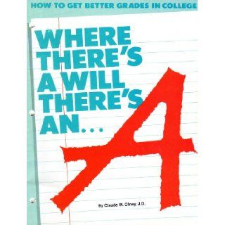 Where There's a Will There's an A How to Get Better Grades in College Claude W. Olney Books
