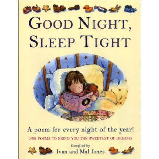 Good Night, Sleep Tight: A Poem For Every Night Of The Year! 366 Poems To Bring You The Sweetest Of Dreams: Ivan Jones, Mal Jones: 9780439188135: Books