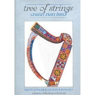 Tree of Strings: Crann Nan Teud: A History of the Harp in Scotland: Alison Kinnaird, Keith Sanger: 9780951120446: Books