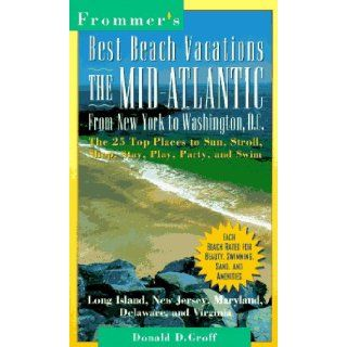 Best Beach Vacations The Mid Atlantic from New York to Washington Dc (Frommer's Best Beach Vacations East Coast from New York to Washington Dc) Donald D. Groff 9780028606620 Books