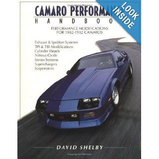 Camaro Performance Handbook (Performance modifications for 1982 1992 Camaros): David Shelby: 0075478000579: Books