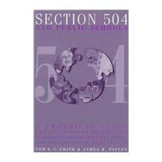 Section 504 and Public Schools: A Practical Guide for Determining Eligibility, Developing Accommodation Plans, and Documenting Compliance: Tom E. C. Smith, James R. Patton: 9780890797495: Books