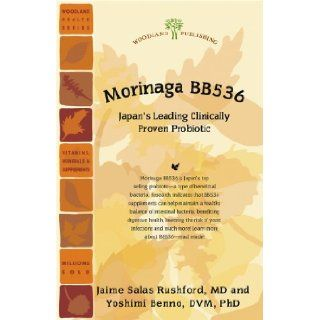 Morinaga BB536: Japan's Leading Clinically Proven Probiotic (Woodland Health Series): Jaime Salas Rushford MD, Yoshimi Benno DVM PhD: 9781580542067: Books