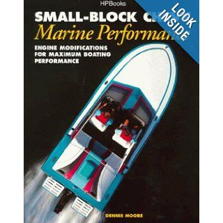 Small Block Chevy Marine Performance: Engine Modifications for Maximum Boating Performance: Dennis Moore: 0075478003174: Books