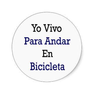 Yo Vivo Para Andar En Bicicleta Round Sticker
