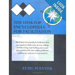 The Desktop Encyclopedia for Facilitation: Ayme Pointer, Corbin Pointer, Lindee Norton: 9780981704005: Books